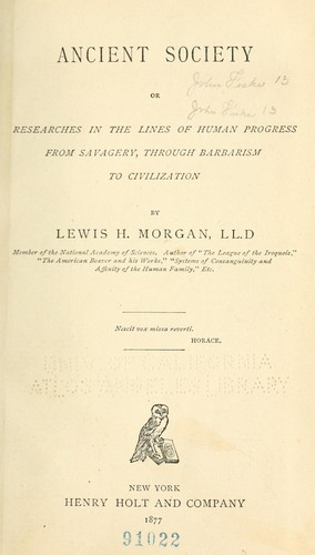 Ancient society; or, Researches in the lines of human progress from savagery, through barbarism to civilization by Lewis Henry Morgan