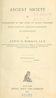 Cover of: Ancient society; or, Researches in the lines of human progress from savagery, through barbarism to civilization | Lewis Henry Morgan