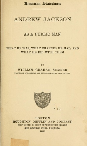 Andrew Jackson as a public man by William Graham Summer