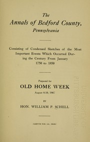 Cover of: The annals of Bedford County, Pennsylvania | William P. Schell