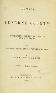 Cover of: Annals of Luzanne County: a record of interesting events, traditions, and anecdotes.