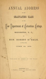 Cover of: Annual address to the graduating class of the Law department of Columbian college | Robert Safford Hale
