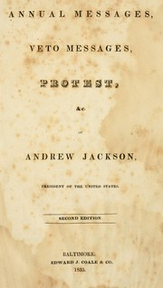 Cover of: Annual messages, veto messages, protest, &c. of Andrew Jackson, president of the United States