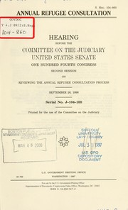 Cover of: Annual refugee consultation | United States. Congress. Senate. Committee on the Judiciary