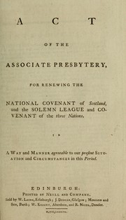 Cover of: Act of the Associate Presbytery, for renewing the National Covenant of Scotland, and the Solemn League and Covenant of the three nations | Associate Presbytery (Scotland : 1733-1744)
