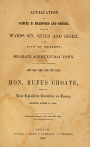 Cover of: Application of Samuel D. Bradford and others to set off wards six, seven, and eight, of the city of Roxbury, as a separate agricultural town | Rufus Choate