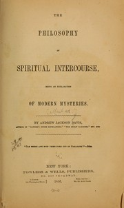 Cover of: The philosophy of spiritual intercourse, being an explanation of modern mysteries