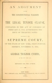 An argument against the constitutional validity of the legal tender clause, contained in the act of Congress of Feb. 25, 1862, authorizing the issue of treasury notes