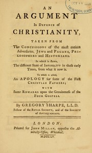 Cover of: An argument in defence of Christianity, taken from the concessions of the most ancient adversaries, Jews and pagans, philosophers and historians