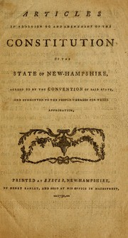 Articles in addition to and amendment of the constitution of the state of New-Hampshire by New Hampshire. Constitutional Convention