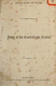 Cover of: Articles of war, for the government of the Army of the Confederate States | Confederate States of America. War Dept.