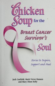 Cover of: Chicken Soup for the Breast Cancer Survivor's Soul: Stories to Inspire, Support and Heal (Chicken Soup for the Soul)