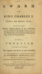 Cover of: An award of King Charles I under his broad-seal, settling two shillings of the pound out of the rents of the houses in Norwich, for the maintenance of the parochial clergy of that city, in lieu of personal tithes