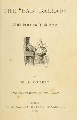 "The "" Bab"" ballads. by W. S. Gilbert"