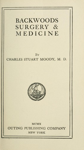 Backwoods surgery & medicine by Charles Stuart Moody
