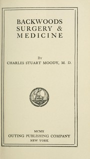 Cover of: Backwoods surgery & medicine | Charles Stuart Moody