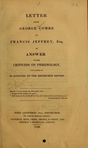 Cover of: Letter from George Combe to Francis Jeffrey, esq. in answer to his criticism on phrenology, contained in no. LXXXVIII of the Edinburgh review