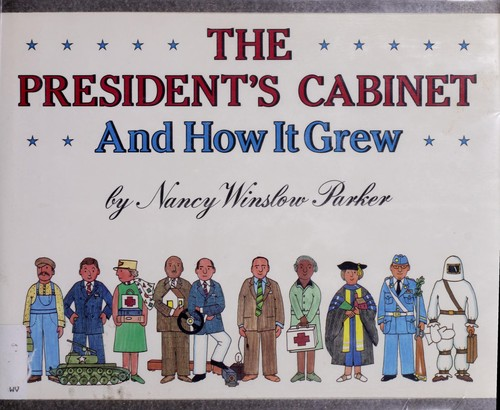The president's cabinet and how it grew by Nancy Winslow Parker