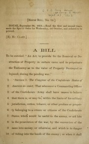 "Cover of: A bill to be entitled ""An act, to provide for the removal or destruction of property in certain cases, and to perpetuate the testimony as to the value of property destroyed or injured, during the pending war."""