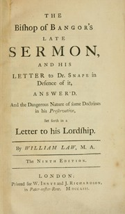 Cover of: The Bishop of Bangor's late sermon, and his letter to Dr. Snape in defence of it, answer'd: and the dangerous nature of some doctrines in his Preservative, set forth in a letter to his Lordship
