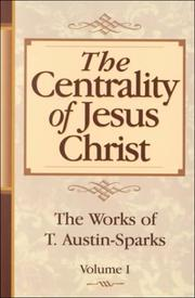 Cover of: The Centrality of Jesus Christ (Works of T. Austin-Sparks)
