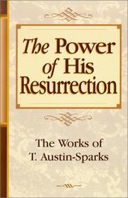 Cover of: The Power of His Resurrection (Works of T. Austin-Sparks)
