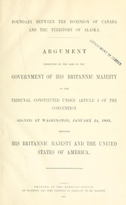 Cover of: Boundary between the Dominion of Canada and the Territory of Alaska: argument | United States. Treaties, etc. Gt. Brit., Jan. 24, 1903