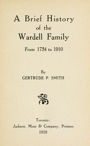 Cover of: A brief history of the Wardell family, from 1734 to 1910 | Gertrude P. Smith
