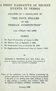 "Cover of: A brief narrative of recent events in Persia, followed by a translation of ""The four pillars of the Persian constitution"" Arkan. 'Arb'ah mashru-tiyat-i Iran namely, 1."