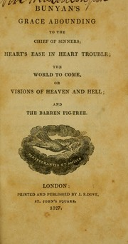 Cover of: Bunyan's grace abounding to the chief of sinners: heart's ease in heart trouble, the world to come, or visions of heaven and hell and the barren fig tree.