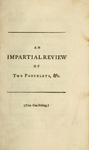 Cover of: An impartial review of two pamphlets lately published, one intituled, An apology for a late resignation: the other, The resignation discussed, &c. in which the real intention of both authors are clearly exposed, and the real importance of that memorable event, in respect to the present system at home and abroad, is truly stated