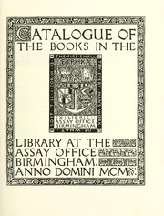 Cover of: Catalogue of the books in the library at the Assay Office. | Birmingham Assay Office. Library.