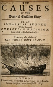 Cover of: The causes of the decay of Christian piety, or, An impartial survey of the ruines of Christian religion, undermin'd by unchristian practice