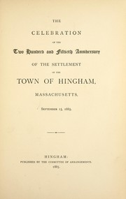 The celebration of the two hundred and fiftieth anniversary of the settlement of the town of Hingham, Massachusetts, September 15, 1885