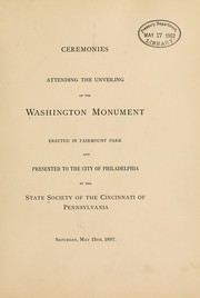 Cover of: Ceremonies attending the unveiling of the Washington monument in Fairmount Park and presented to the city of Philadelphia by the state Society of the Cincinnati of Pennsylvania Saturday, May 15th, 1897