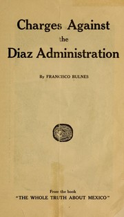 Cover of: Charges against the Díaz administration | Bulnes, Francisco