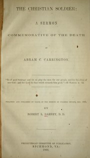 Cover of: The Christian soldier: a sermon commemorative of the death of Abram C. Carrington. Preached and pub. by order of the session of College Church, Dec. 1862