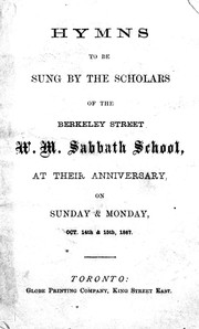 Cover of: Hymns to be sung by the scholars of the Berkeley Street W.M. Sabbath School |