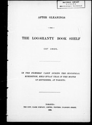 Cover of: After gleanings for the Log-shanty book shelf of 1896: in the pioneers' cabin during the Industrial Exhibition, held every year in the month of September, at Toronto.