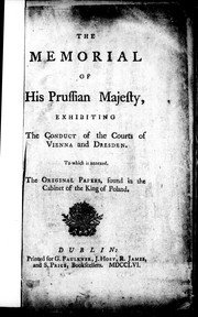 Cover of: The memorial of His Prussian Majesty exhibiting the conduct of the courts of Vienna and Dresden: to which is annexed the original papers, found in the cabinet of the King of Poland.