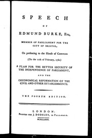Cover of: Speech of Edmund Burke, Esq., member of parliament for the city of Bristol, on presenting to the House of Commons (on the 11th of February, 1780,) a plan for the better security of the independence of Parliament, and the oeconomical reformation of the civil and other establishments