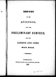 Cover of: Report of the engineer upon the preliminary surveys for the London and Gore Rail Road |