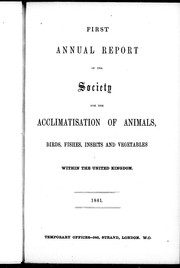 Cover of: First annual report of the Society for the Acclimatisation of Animals, Birds, Fishes, Insects and Vegetables within the United Kingdom, 1861