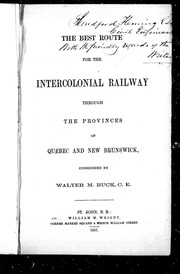 Cover of: The best route for the intercolonial railway through the provinces of Quebec and New Brunswick |