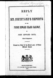 Cover of: Reply to Mr. Swinyard's reports on the Prince Edward Island Railway