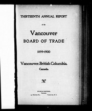 Cover of: Thirteenth annual report of the Vancouver Board of Trade, 1899-1900, Vancouver, British Columbia, Canada | Vancouver Board of Trade