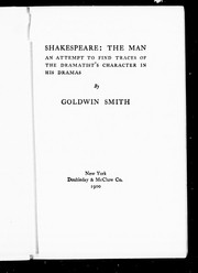Cover of: Shakespeare: the man : an attempt to find traces of the dramatist's character in his own dramas
