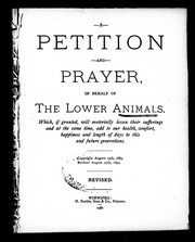 Cover of: A petition and prayer in behalf of the lower animals | Archibald McBean