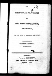 Cover of: The captivity and deliverance of Mrs. Mary Rowlandson, of Lancaster, who was taken by the French and Indians