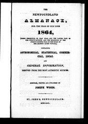 Cover of: The Newfoundland almanack, for the year of Our Lord 1864, (being bissextile, or leap year, and the latter part of the twenty-seventh and the beginning of the twenty-eighth year of the reign of Her Majesty Queen Victoria)